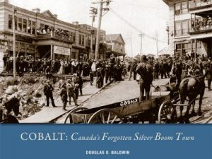 Cobalt: Canada's Forgotten Boom Town by Douglas Baldwin. One of several Temiskaming region local products available.
