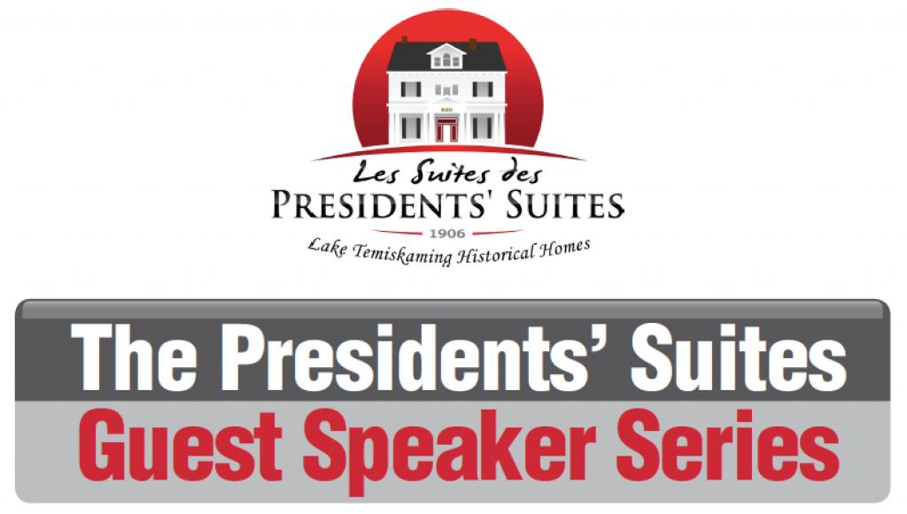 Presidents' Suites Guest Speaker Series in Haileybury / Conférenciers des Suites des Présidents à Temsikaming Shores
